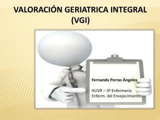 VALORACIÓN GERIATRICA INTEGRAL (VGI)