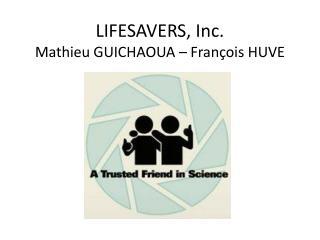 LIFESAVERS, Inc. Mathieu GUICHAOUA – François HUVE