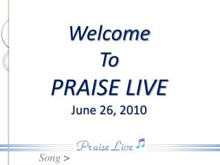 Welcome To PRAISE LIVE June 26, 2010