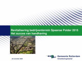 Revitalisering bedrijventerrein Spaanse Polder 2015 Het succes van handhaving