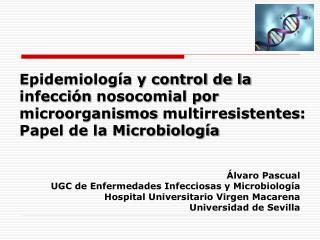 Álvaro Pascual UGC de Enfermedades Infecciosas y Microbiología