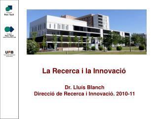 Dr. Lluís Blanch Direcció de Recerca i Innovació. 2010-11