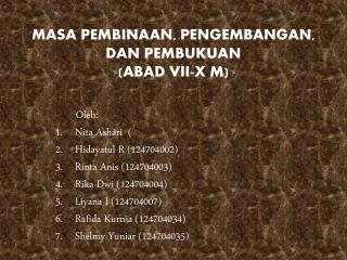 MASA PEMBINAAN, PENGEMBANGAN, DAN PEMBUKUAN  (ABAD VII-X M)
