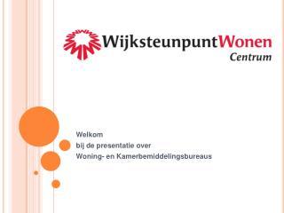 Welkom  bij de presentatie over Woning- en Kamerbemiddelingsbureaus