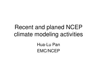 Recent and planed NCEP climate modeling activities