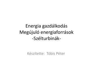 Energia gazdálkodás Megújuló energiaforrások  -Szélturbinák -