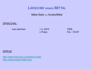 L AKSCHMI  (NIWAS) M ITTAL Mittal Steel >> ArcelorMittal ZPRACOVAL: Ivan lachman1.4. 2010 TERI