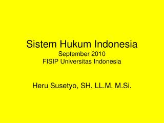 Sistem Hukum Indonesia September 2010 FISIP Universitas Indonesia