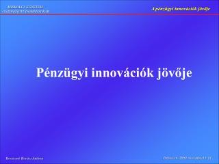 Pénzügyi innovációk jövője