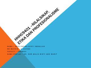 HHHC9401 –NILAI,SIKAP, ETIKA DAN PROFESIONALISME