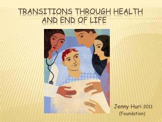 Transitions through health                  and end of life