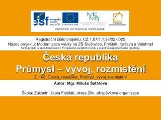 Česká republika  Průmysl – vývoj, rozmístění Z_108_Česká_republika_Průmysl_vývoj_rozmístění