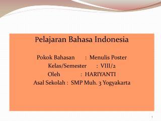 P elajaran Bahasa Indonesia Pokok Bahasan:  Menulis Poster Kelas/Semester:  VIII/2