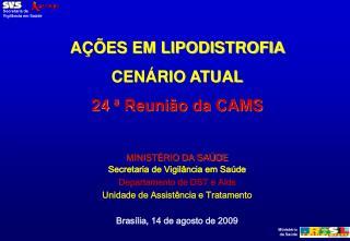 AÇÕES EM LIPODISTROFIA  CENÁRIO ATUAL 24  ª  Reunião da CAMS MINISTÉRIO DA SAÚDE