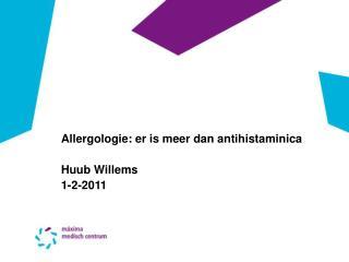 Allergologie: er is meer dan antihistaminica Huub Willems 1-2-2011