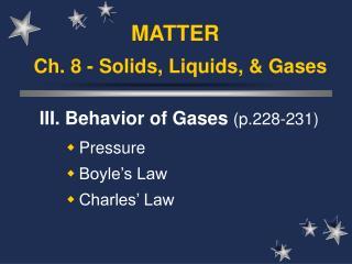 Ch. 8 - Solids, Liquids,  Gases