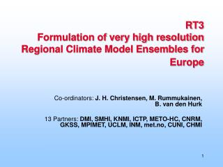 RT3 Formulation of very high resolution Regional Climate Model Ensembles for Europe