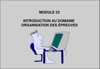 MODULE 23 INTRODUCTION AU DOMAINE  ORGANISATION DES ÉPREUVES