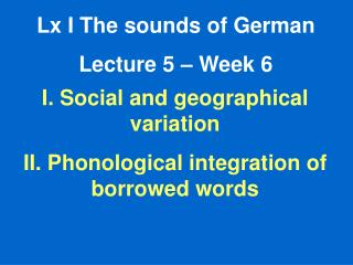 Lx I The sounds of German Lecture 5 – Week 6