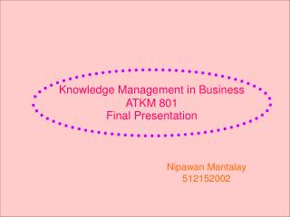 Knowledge Management in Business ATKM 801 Final Presentation