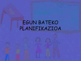 EGUN BATEKO PLANIFIKAZIOA