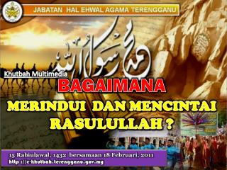 15  Rabiulawal , 1432   bersamaan  18  Februari , 2011 http ://e-khutbah.terengganu.my