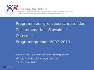 Seminar für Lead Partner und Projektpartner  MA 27, A-1080, Schlesingerplatz 2-4 03. Oktober 2012