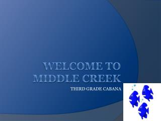 WELCOME TO MIDDLE CREEK