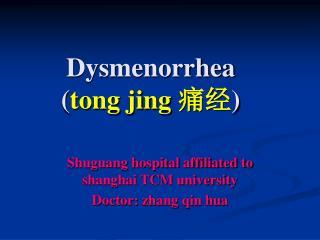 Dysmenorrhea ( tong jing  痛经 )