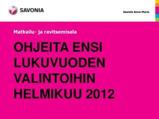 OHJEITA ENSI LUKUVUODEN VALINTOIHIN  HELMIKUU 2012