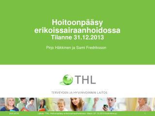 Hoitoonpääsy erikoissairaanhoidossa Tilanne 31.12.2013