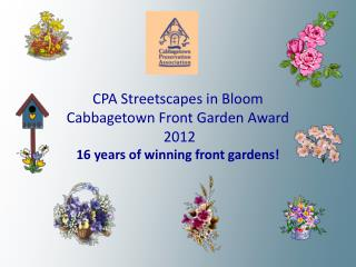 CPA Streetscapes in Bloom Cabbagetown Front Garden Award  2012 16 years of winning front gardens!