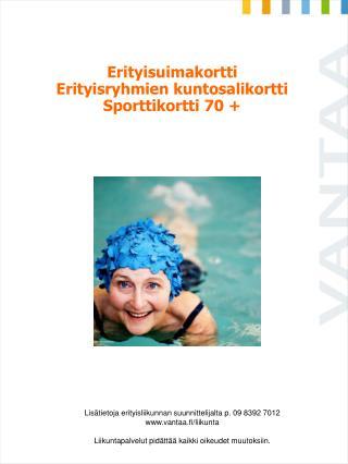 Erityisuimakortti Erityisryhmien kuntosalikortti Sporttikortti 70 +