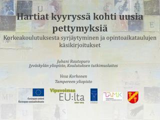 Juhani Rautopuro Jyväskylän yliopisto, Koulutuksen tutkimuslaitos Vesa Korhonen