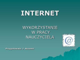 INTERNET WYKORZYSTANIE  W PRACY  NAUCZYCIELA