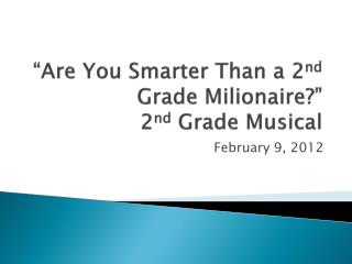 """Are You Smarter Than a 2 nd  Grade  Milionaire ?"" 2 nd  Grade Musical"