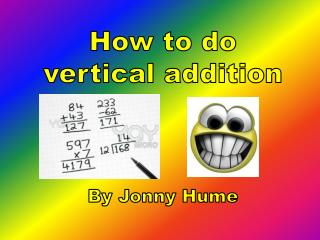 How to do  vertical addition By Jonny Hume