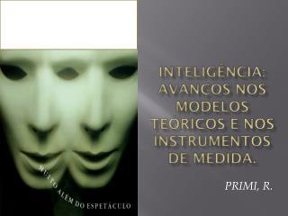 Inteligência :  avanços nos modelos teóricos  e  nos instrumentos  de  medida .