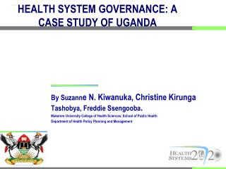 HEALTH SYSTEM GOVERNANCE: A CASE STUDY OF UGANDA