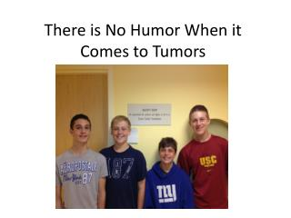 There is No Humor When it Comes to Tumors