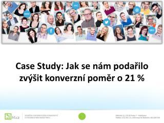 Case Study: Jak se nám podařilo zvýšit konverzní poměr o 21 %