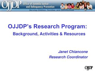 OJJDP s Research Program:   Background, Activities  Resources