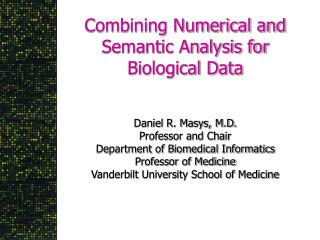 Combining Numerical and Semantic Analysis for Biological Data Daniel R. Masys, M.D.