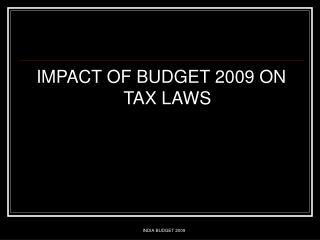 IMPACT OF BUDGET 2009 ON TAX LAWS