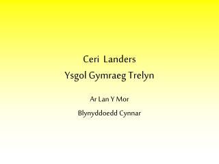 Ceri  Landers Ysgol Gymraeg Trelyn