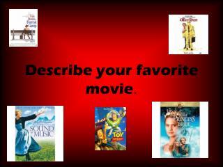 Describe your favorite movie .