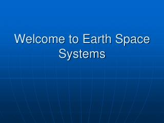 Welcome to Earth Space Systems