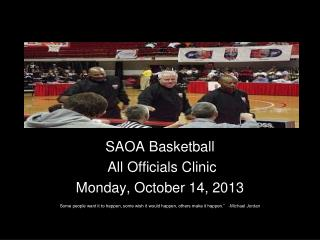 SAOA Basketball  All Officials Clinic Monday, October 14, 2013