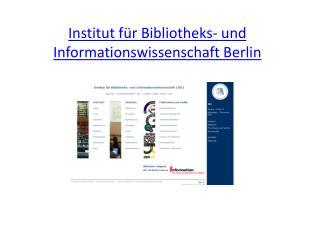 Institut f�r Bibliotheks- und Informationswissenschaft Berlin