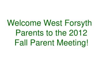 Welcome West Forsyth Parents to the 2012 Fall Parent Meeting!